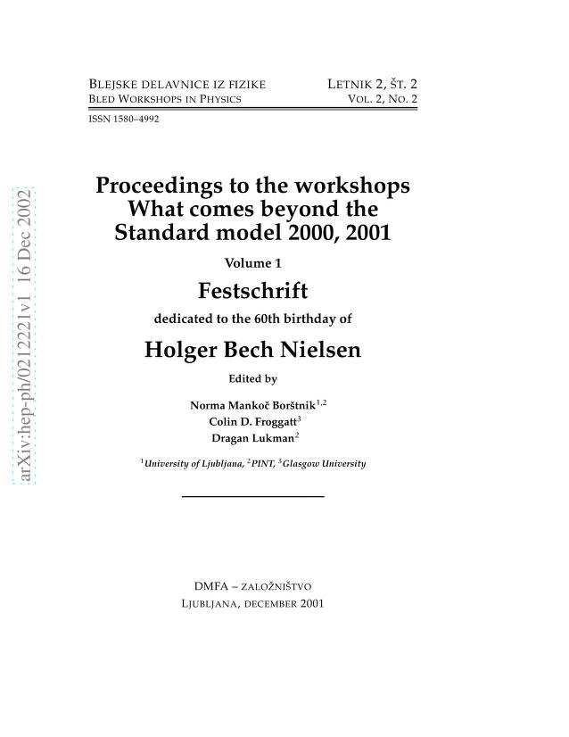 N. S. Mankoc Borstnik - Proceedings to the Workshops ''What comes beyond the Standard model'' 2000,2001, VOLUME 1: Festschrift dedicated to the 60th birthday of Holger Bech Nielsen