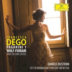 Violin Concertos by Paganini ,   Wolf‐Ferrari ;   Francesca Dego ,   Daniele Rustioni ,   City of Birmingham Symphony Orchestra