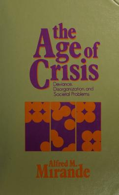 Cover of: The age of crisis: deviance, disorganization, and societal problems | Alfred M. Mirande