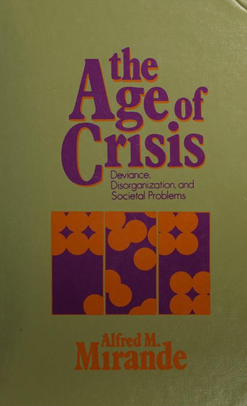 The age of crisis: deviance, disorganization, and societal problems by Alfred M. Mirande