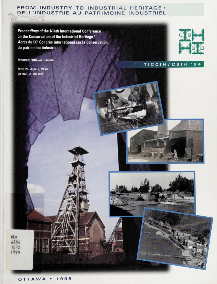From industry to industrial heritage by International Conference on the Conservation of Industrial Heritage (9th 1994 Montréal, Quebec)
