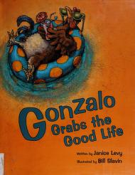 Cover of: Gonzalo grabs the good life | Janice Levy