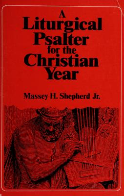 Cover of: A liturgical psalter for the Christian year | prepared and edited by Massey H. Shepherd Jr. with the assistance of the Consultation on Common Texts.
