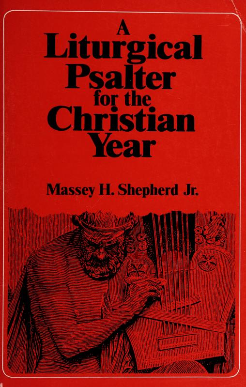 A liturgical psalter for the Christian year by prepared and edited by Massey H. Shepherd Jr. with the assistance of the Consultation on Common Texts.