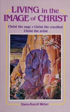 Cover of: Living in the image of Christ | Weber, Hans Ruedi.