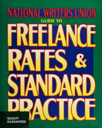 Cover of: National Writers Union guide to freelance rates & standard practice | Alexander Kopelman, writer/editor ; Judith Levine, project director.