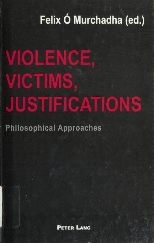 Violence, Victims, Justifications by Felix O. Murchadha