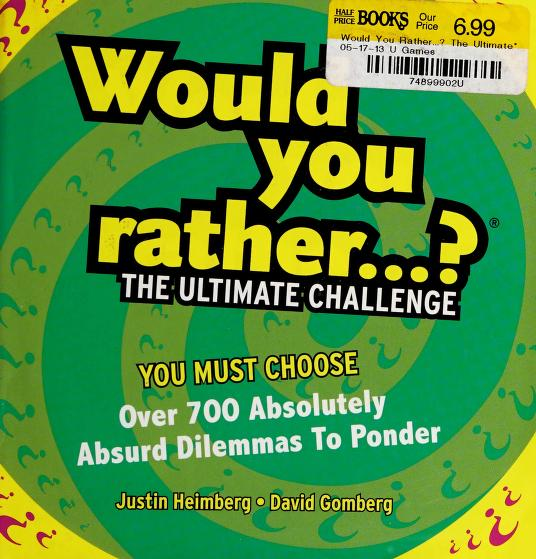 Would You Rather...? The Ultimate Challenge by Justin Heimberg, David Gomberg